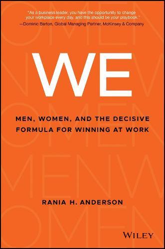 We: Men, Women, and the Decisive Formula for Winning at Work (Hardback)