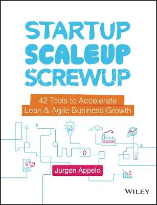 Startup, Scaleup, Screwup: 42 Tools to Accelerate Lean & Agile Business Growth (Hardback)