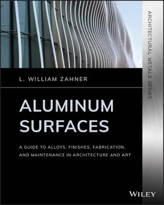 Aluminum Surfaces: A Guide to Alloys, Finishes, Fabrication and Maintenance in Architecture and Art - Architectural Metals Series (Paperback)