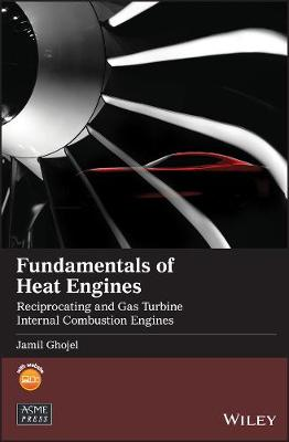 Fundamentals of Heat Engines: Reciprocating and Gas Turbine Internal Combustion Engines - Wiley-ASME Press Series (Hardback)