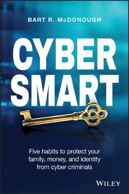 Cyber Smart: Five Habits to Protect Your Family, Money, and Identity from Cyber Criminals (Paperback)