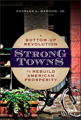 Strong Towns: A Bottom-Up Revolution to Rebuild American Prosperity (Hardback)