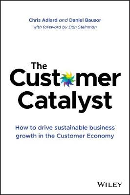 The Customer Catalyst: How to Drive Sustainable Business Growth in the Customer Economy (Hardback)