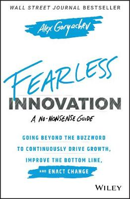 Fearless Innovation: Going Beyond the Buzzword to Continuously Drive Growth, Improve the Bottom Line, and Enact Change (Hardback)