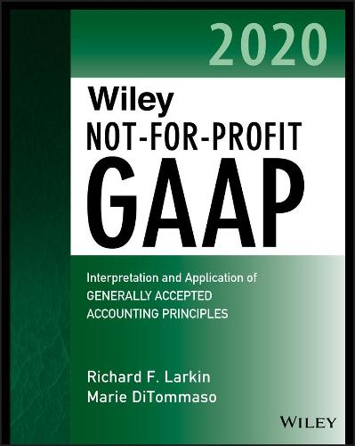 Wiley Not-for-Profit GAAP 2020: Interpretation and Application of Generally Accepted Accounting Principles (Paperback)