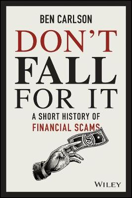 Don't Fall For It: A Short History of Financial Scams (Hardback)