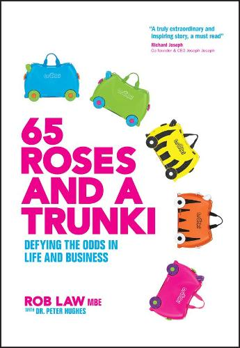 65 Roses and a Trunki: Defying the Odds in Life and Business (Hardback)