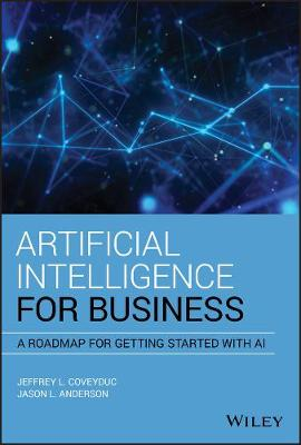 Artificial Intelligence for Business: A Roadmap for Getting Started with AI (Hardback)