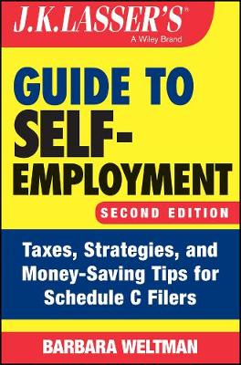 J.K. Lasser's Guide to Self-Employment: Taxes, Strategies, and Money-Saving Tips for Schedule C Filers - J.K. Lasser (Paperback)