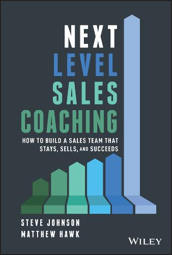 Next Level Sales Coaching: How to Build a Sales Team That Stays, Sells, and Succeeds (Hardback)