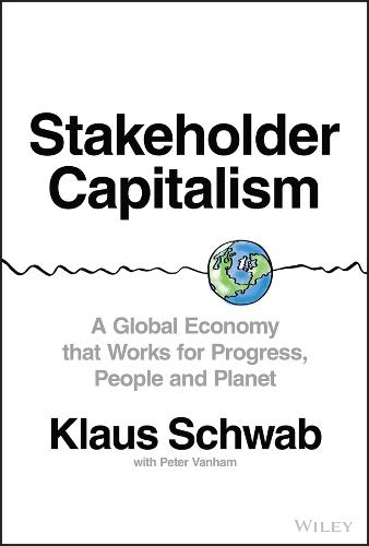Stakeholder Capitalism: A Global Economy that Works for Progress, People and Planet (Hardback)