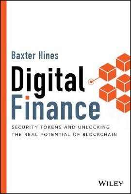 Digital Finance: Security Tokens and Unlocking the Real Potential of Blockchain (Hardback)