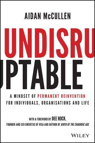 Undisruptable: A Mindset of Permanent Reinvention for Individuals, Organisations and Life (Hardback)