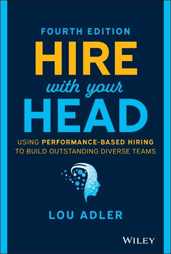 Hire With Your Head: Using Performance-Based Hiring to Build Outstanding Diverse Teams (Hardback)