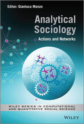 Analytical Sociology: Actions and Networks - Wiley Series in Computational and Quantitative Social Science (Hardback)