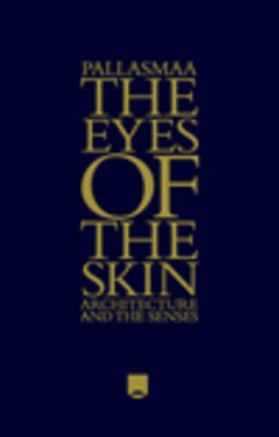 The Eyes of the Skin: Architecture and the Senses (Hardback)