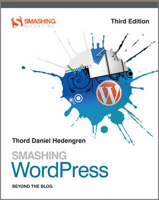 Smashing WordPress: Beyond the Blog - Smashing Magazine Book Series (Paperback)
