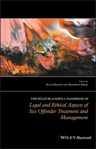 The Wiley-Blackwell Handbook of Legal and Ethical Aspects of Sex Offender Treatment and Management (Hardback)