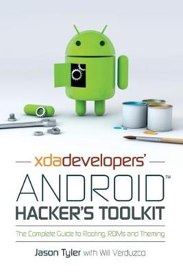 XDA Developers' Android Hacker's Toolkit: The Complete Guide to Rooting, ROMs and Theming (Paperback)