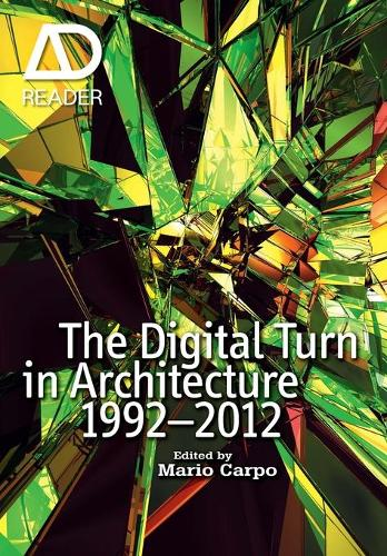 The Digital Turn in Architecture 1992 - 2012 - AD Reader (Paperback)
