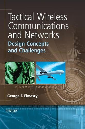 Tactical Wireless Communications and Networks: Design Concepts and Challenges (Hardback)