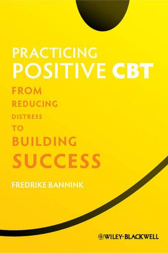 Practicing Positive CBT: From Reducing Distress to Building Success (Paperback)