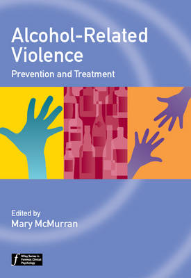 Alcohol-Related Violence: Prevention and Treatment - Wiley Series in Forensic Clinical Psychology (Paperback)