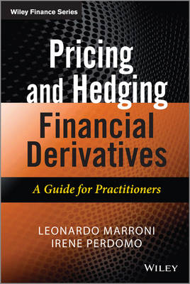 Pricing and Hedging Financial Derivatives: A Guide for Practitioners - The Wiley Finance Series (Hardback)