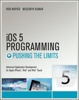 IOS 5 Programming Pushing the Limits: Developing Extraordinary Mobile Apps for Apple IPhone, IPad, and IPod Touch - Pushing the Limit (Paperback)