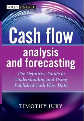 Cash Flow Analysis and Forecasting: The Definitive Guide to Understanding and Using Published Cash Flow Data - The Wiley Finance Series (Hardback)