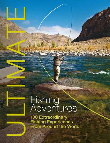 Ultimate Fishing Adventures: 100 Extraordinary Fishing Experiences from Around the World - Ultimate Adventures (Paperback)