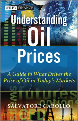 Understanding Oil Prices: A Guide to What Drives the Price of Oil in Today's Markets - The Wiley Finance Series (Hardback)