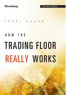 How the Trading Floor Really Works - Bloomberg Financial (Hardback)