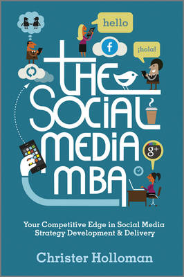 The Social Media MBA: Your Competitive Edge in Social Media Strategy Development and Delivery (Hardback)
