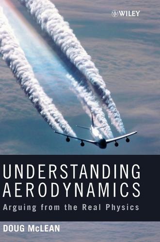 Understanding Aerodynamics: Arguing from the Real Physics - Aerospace Series (Hardback)