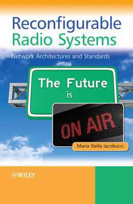 Reconfigurable Radio Systems: Network Architectures and Standards (Hardback)