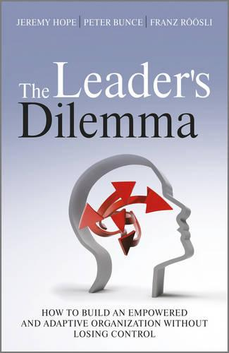 The Leader's Dilemma: How to Build an Empowered and Adaptive Organization Without Losing Control (Hardback)
