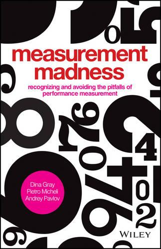 Measurement Madness: Recognizing and Avoiding the Pitfalls of Performance Measurement (Hardback)