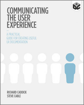 Communicating the User Experience - a Practical Guide for Creating Useful Ux Documentation (Paperback)