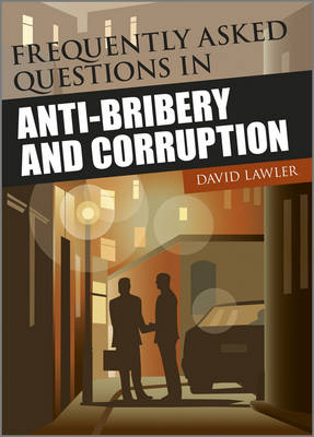 Frequently Asked Questions in Anti-Bribery and Corruption - Wiley Corporate F&A (Paperback)