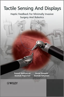 Tactile Sensing and Display: Haptic Feedback for Minimally Invasive Surgery and Robotics (Hardback)