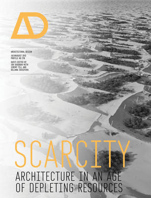 Scarcity: Architecture in an Age of Depleting Resources - Architectural Design (Paperback)