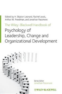 The Wiley-Blackwell Handbook of the Psychology of Leadership, Change, and Organizational Development - Wiley-Blackwell Handbooks in Organizational Psychology (Hardback)