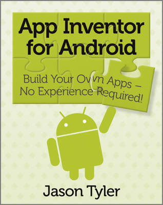App Inventor for Android: Build Your Own Apps - No Experience Required! (Paperback)