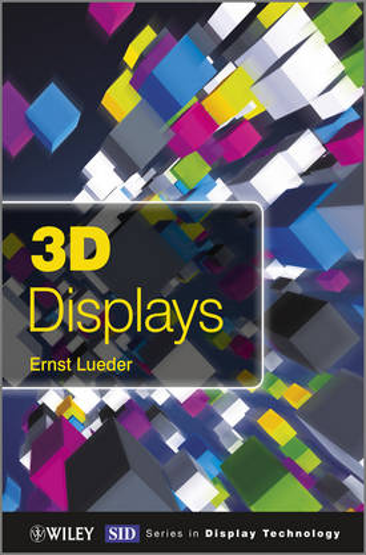 3D Displays - Wiley Series in Display Technology (Hardback)
