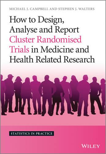 How to Design, Analyse and Report Cluster Randomised Trials in Medicine and Health Related Research - Statistics in Practice (Hardback)