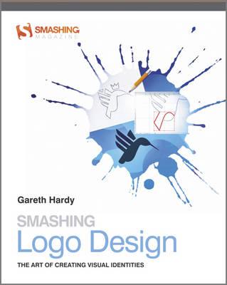 Smashing Logo Design: The Art of Creating Visual Identities - Smashing Magazine Book Series (Paperback)