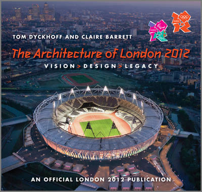The Architecture of London 2012: Vision, Design and Legacy of the Olympic and Paralympic Games - An Official London 2012 Games Publication (Paperback)