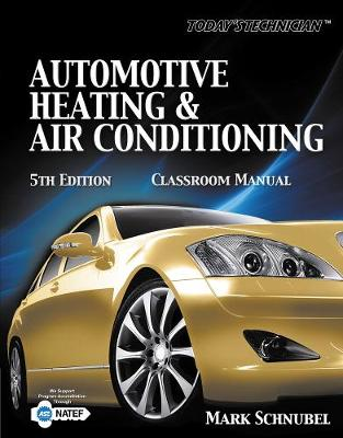 Today's Technician: Automotive Heating & Air Conditioning Classroom Manual and Shop Manual (Paperback)