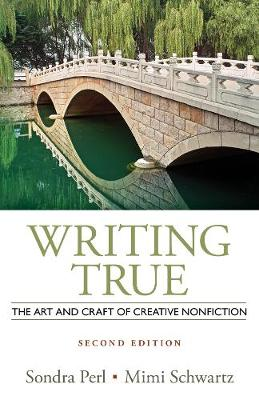 Writing True: The Art and Craft of Creative Nonfiction (Paperback)